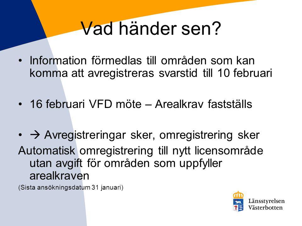 Vad händer sen? •Information förmedlas till områden som kan komma att avregistreras svarstid till 10 februari •16 februari VFD möte – Arealkrav fastst