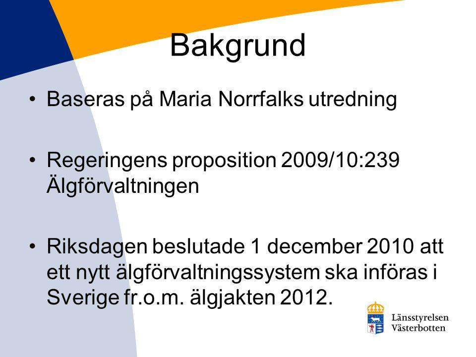Bakgrund •Baseras på Maria Norrfalks utredning •Regeringens proposition 2009/10:239 Älgförvaltningen •Riksdagen beslutade 1 december 2010 att ett nytt älgförvaltningssystem ska införas i Sverige fr.o.m.
