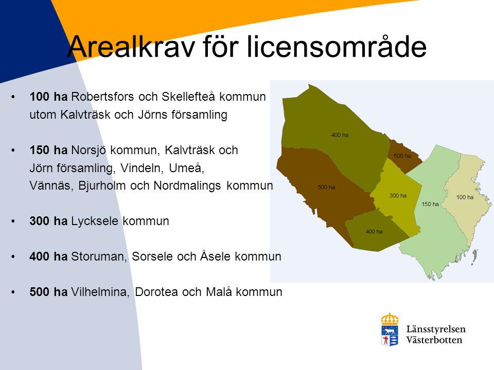Arealkrav för licensområde •100 ha Robertsfors och Skellefteå kommun utom Kalvträsk och Jörns församling •150 ha Norsjö kommun, Kalvträsk och Jörn för