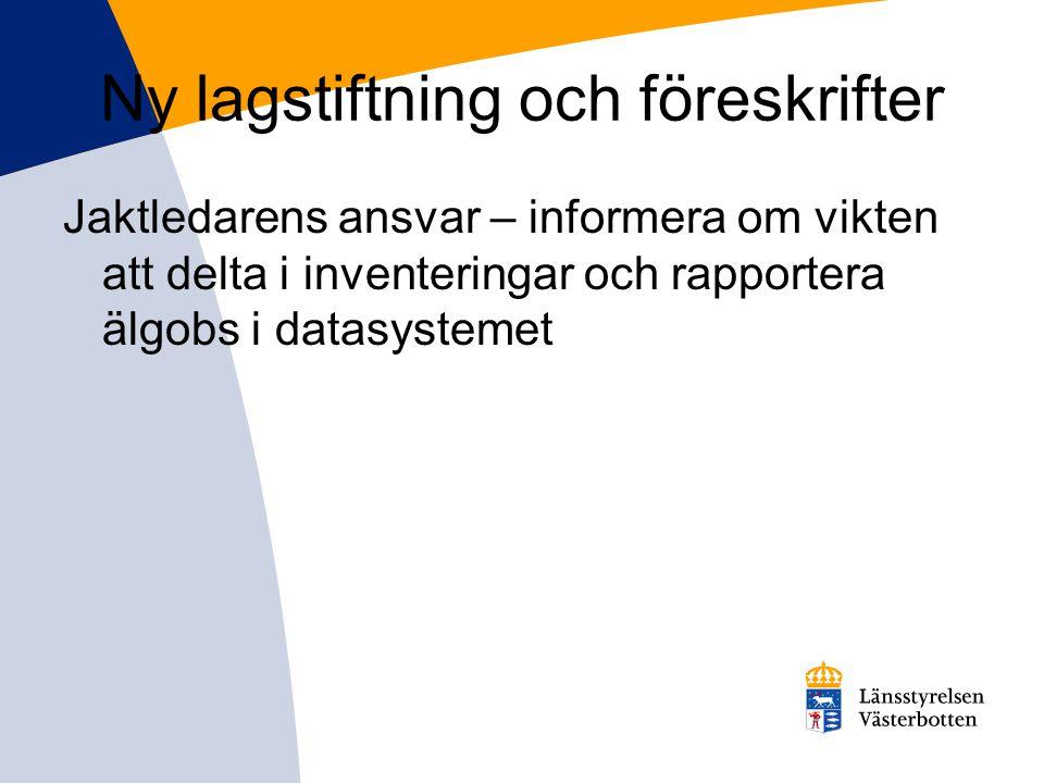 Ny lagstiftning och föreskrifter Jaktledarens ansvar – informera om vikten att delta i inventeringar och rapportera älgobs i datasystemet