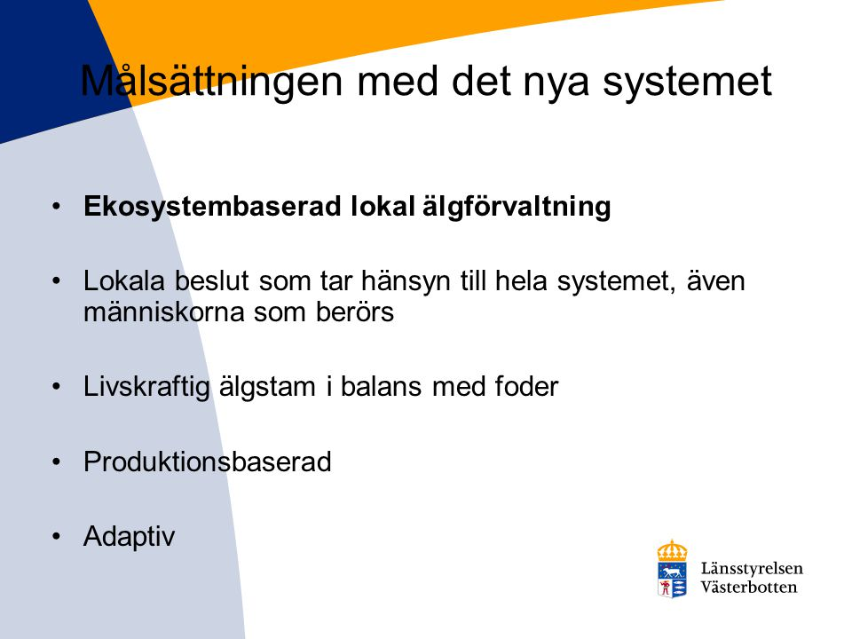 Målsättningen med det nya systemet •Ekosystembaserad lokal älgförvaltning •Lokala beslut som tar hänsyn till hela systemet, även människorna som berörs •Livskraftig älgstam i balans med foder •Produktionsbaserad •Adaptiv