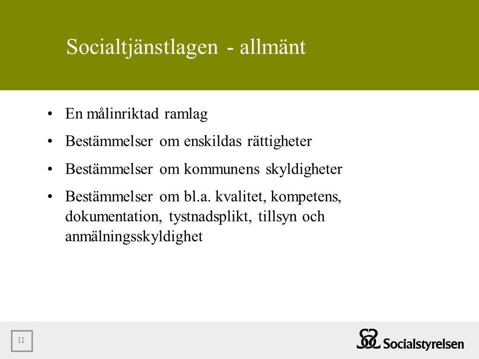 11 Socialtjänstlagen - allmänt •En målinriktad ramlag •Bestämmelser om enskildas rättigheter •Bestämmelser om kommunens skyldigheter •Bestämmelser om