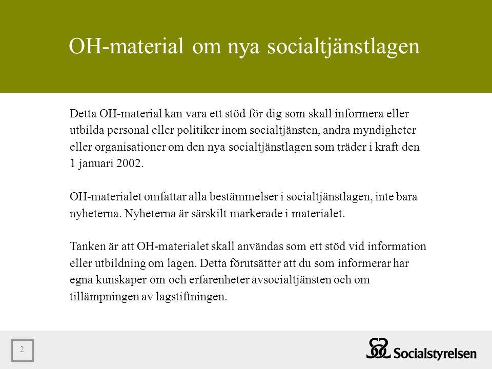 2 OH-material om nya socialtjänstlagen Detta OH-material kan vara ett stöd för dig som skall informera eller utbilda personal eller politiker inom soc