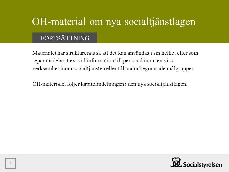 3 OH-material om nya socialtjänstlagen Materialet har strukturerats så att det kan användas i sin helhet eller som separata delar, t.ex. vid informati