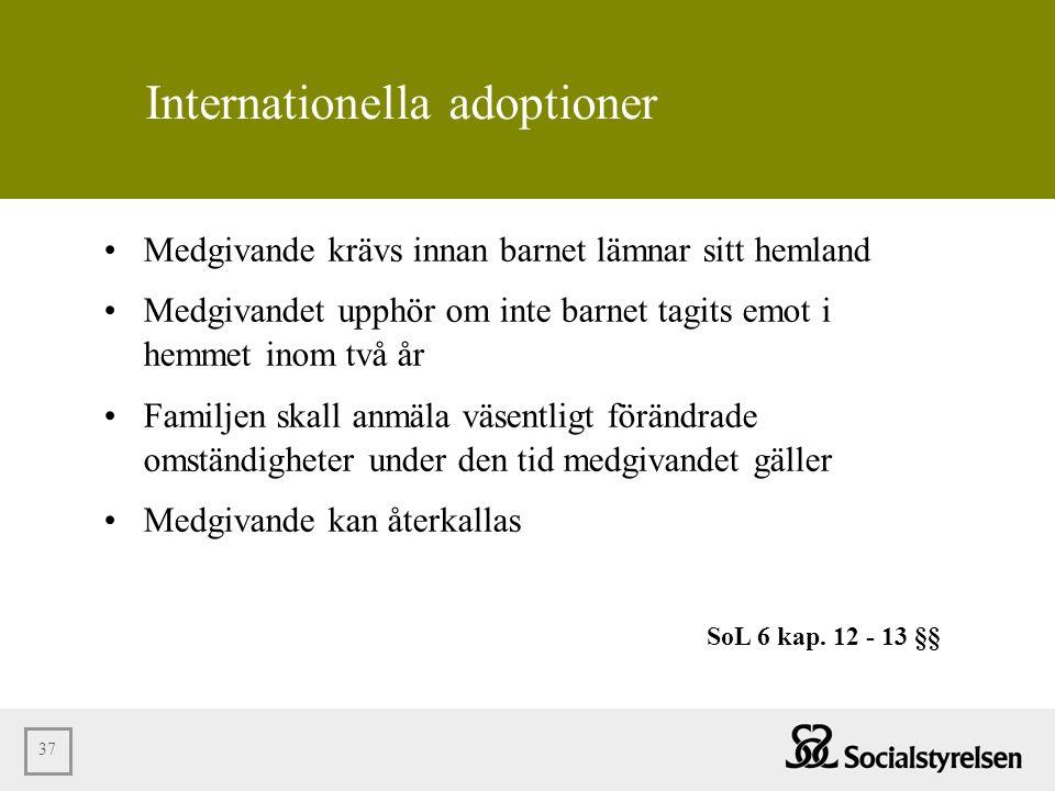 37 Internationella adoptioner •Medgivande krävs innan barnet lämnar sitt hemland •Medgivandet upphör om inte barnet tagits emot i hemmet inom två år •