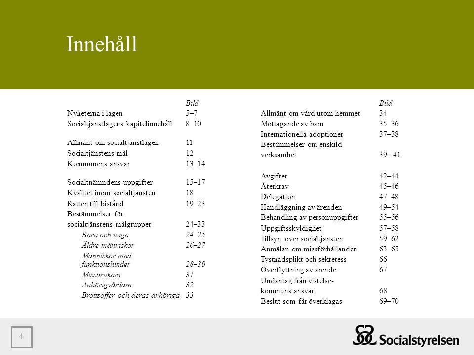 4 Innehåll Bild Nyheterna i lagen 5–7 Socialtjänstlagens kapitelinnehåll8–10 Allmänt om socialtjänstlagen11 Socialtjänstens mål12 Kommunens ansvar13–1