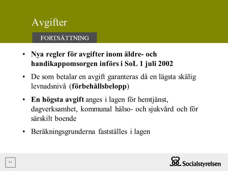 44 Avgifter •Nya regler för avgifter inom äldre- och handikappomsorgen införs i SoL 1 juli 2002 •De som betalar en avgift garanteras då en lägsta skäl