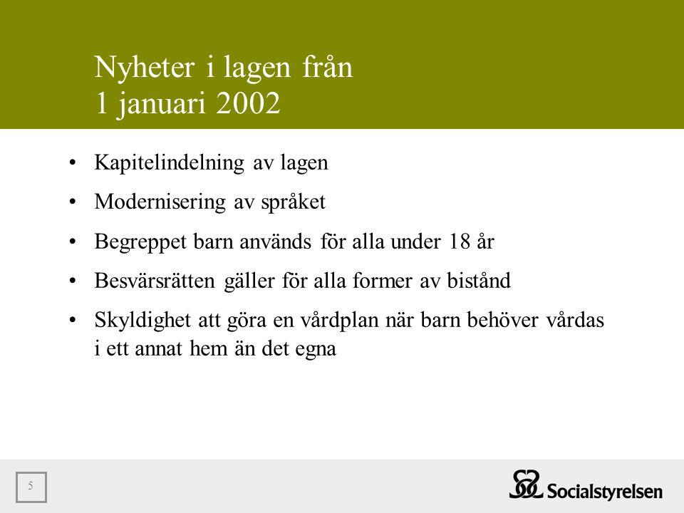5 Nyheter i lagen från 1 januari 2002 •Kapitelindelning av lagen •Modernisering av språket •Begreppet barn används för alla under 18 år •Besvärsrätten