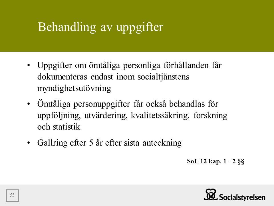55 Behandling av uppgifter •Uppgifter om ömtåliga personliga förhållanden får dokumenteras endast inom socialtjänstens myndighetsutövning •Ömtåliga pe