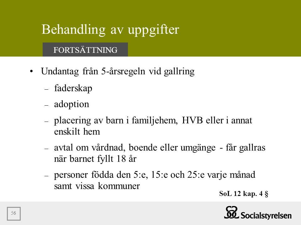 56 Behandling av uppgifter •Undantag från 5-årsregeln vid gallring – faderskap – adoption – placering av barn i familjehem, HVB eller i annat enskilt