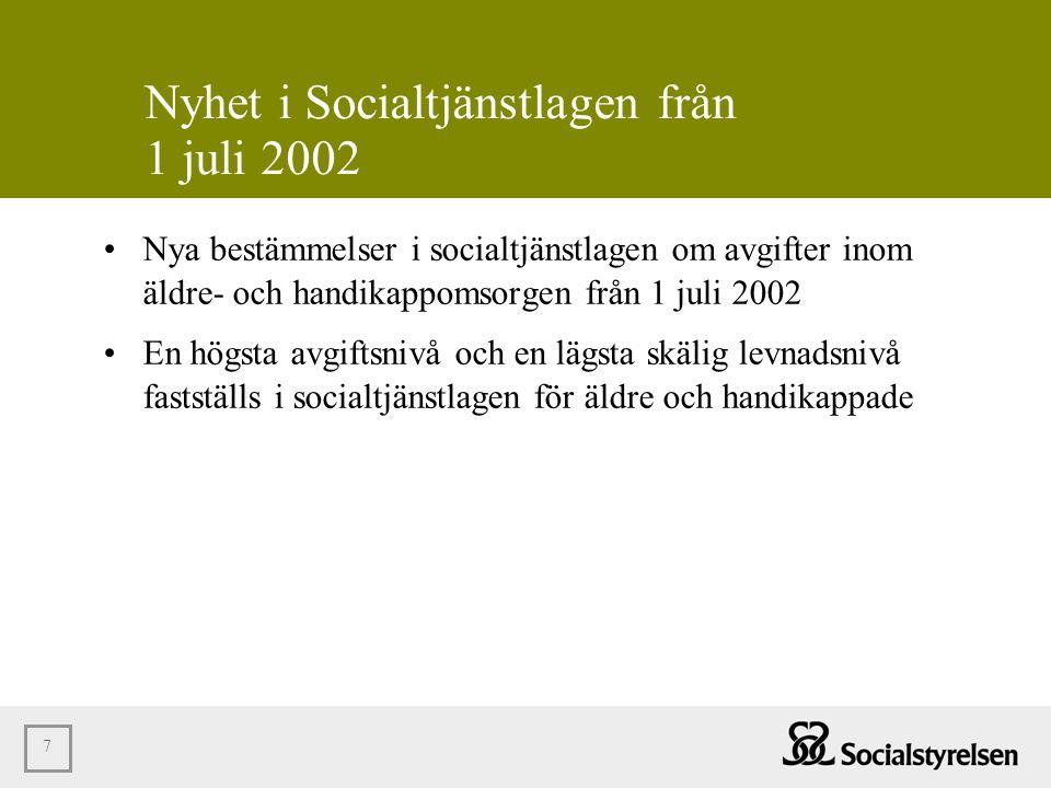 7 Nyhet i Socialtjänstlagen från 1 juli 2002 •Nya bestämmelser i socialtjänstlagen om avgifter inom äldre- och handikappomsorgen från 1 juli 2002 •En
