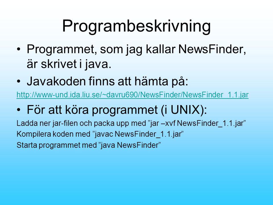 Programbeskrivning •Programmet, som jag kallar NewsFinder, är skrivet i java.