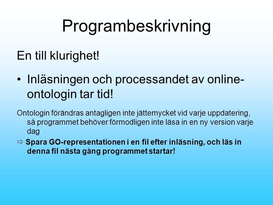 Programbeskrivning •Inläsningen och processandet av online- ontologin tar tid.