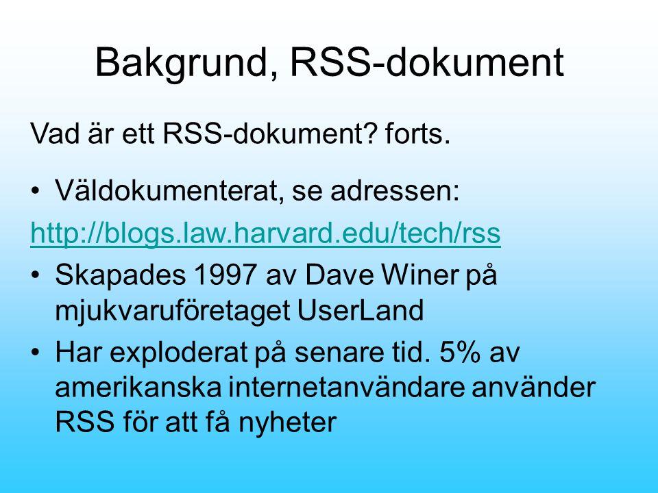 Bakgrund, RSS-dokument •Väldokumenterat, se adressen: http://blogs.law.harvard.edu/tech/rss •Skapades 1997 av Dave Winer på mjukvaruföretaget UserLand •Har exploderat på senare tid.