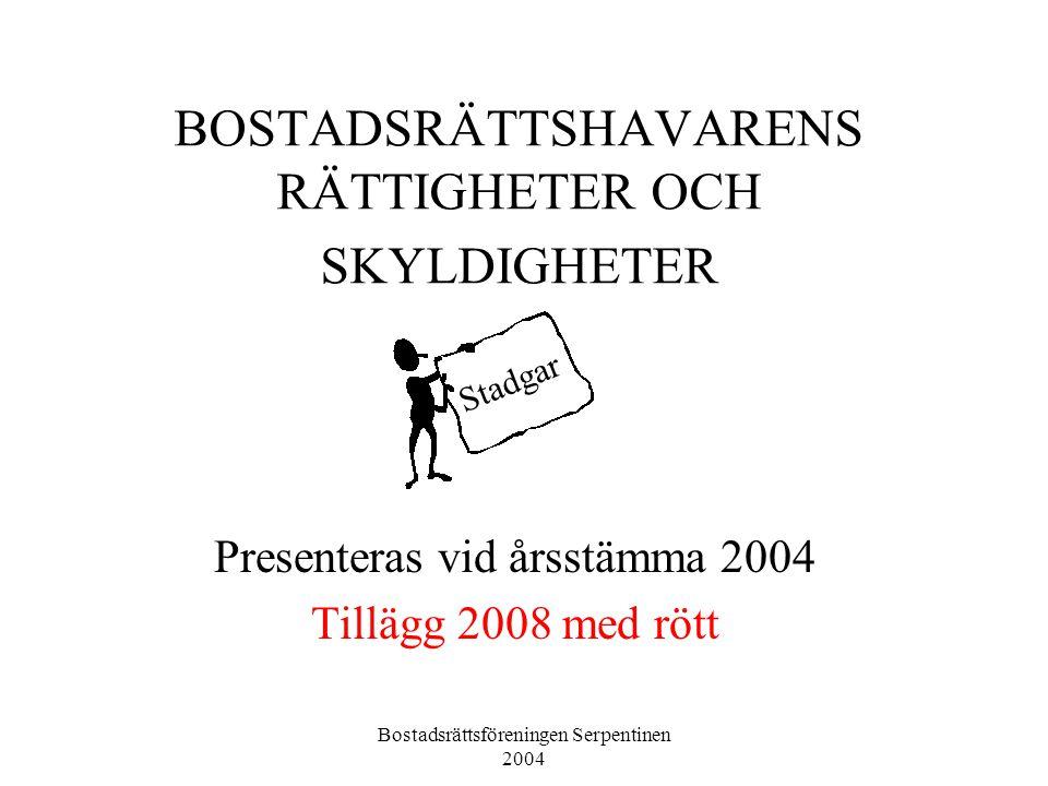 Bostadsrättsföreningen Serpentinen 2004 BOSTADSRÄTTSHAVARENS RÄTTIGHETER OCH SKYLDIGHETER Presenteras vid årsstämma 2004 Tillägg 2008 med rött Stadgar