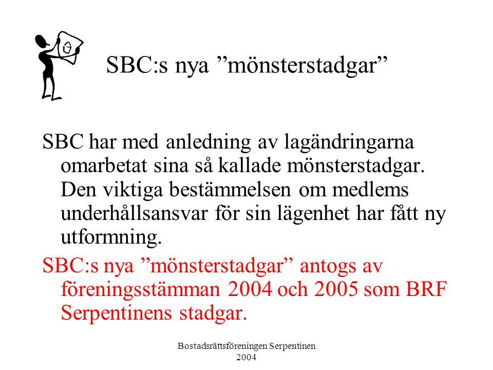 Bostadsrättsföreningen Serpentinen 2004 SBC:s nya mönsterstadgar SBC har med anledning av lagändringarna omarbetat sina så kallade mönsterstadgar.