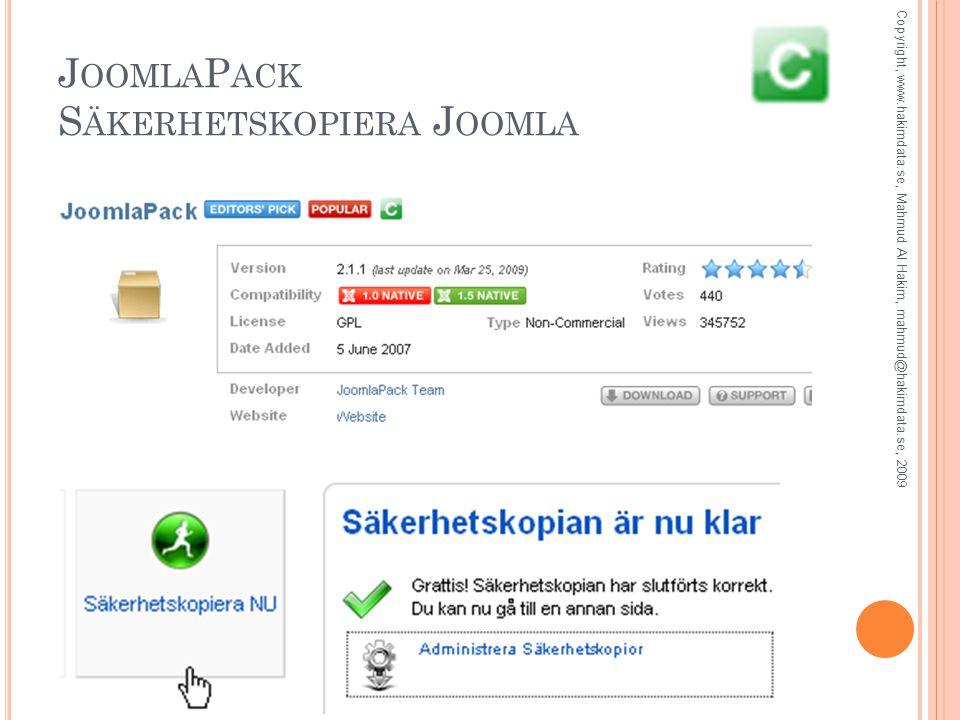 J OOMLA P ACK S ÄKERHETSKOPIERA J OOMLA Copyright, www.hakimdata.se, Mahmud Al Hakim, mahmud@hakimdata.se, 2009