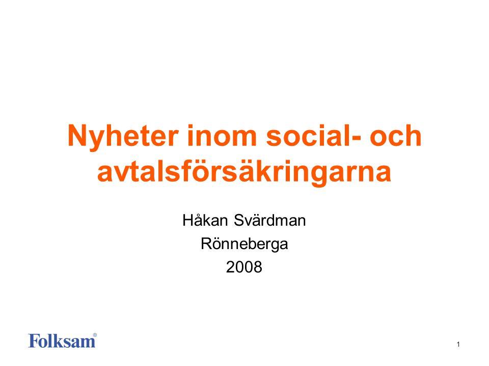 1 Nyheter inom social- och avtalsförsäkringarna Håkan Svärdman Rönneberga 2008
