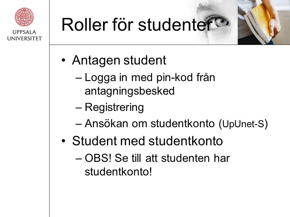 Roller för studenter •Antagen student –Logga in med pin-kod från antagningsbesked –Registrering –Ansökan om studentkonto ( UpUnet-S ) •Student med studentkonto –OBS.
