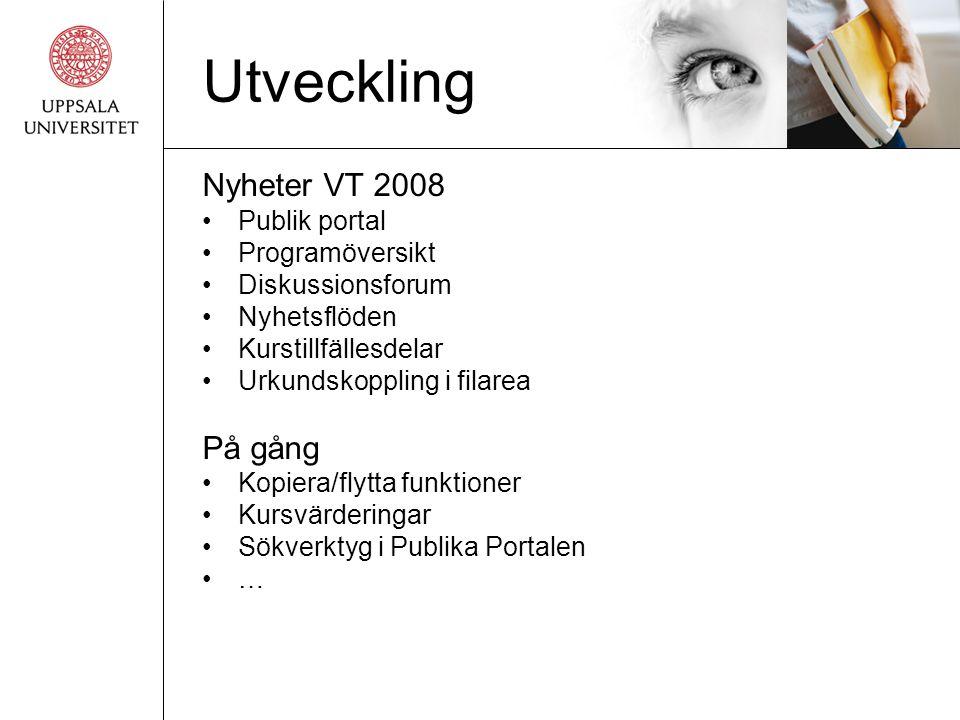 Utveckling Nyheter VT 2008 •Publik portal •Programöversikt •Diskussionsforum •Nyhetsflöden •Kurstillfällesdelar •Urkundskoppling i filarea På gång •Kopiera/flytta funktioner •Kursvärderingar •Sökverktyg i Publika Portalen •…