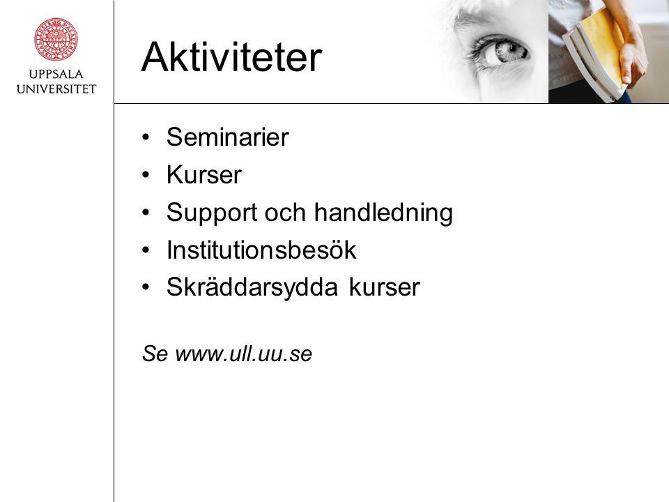 Aktiviteter •Seminarier •Kurser •Support och handledning •Institutionsbesök •Skräddarsydda kurser Se www.ull.uu.se