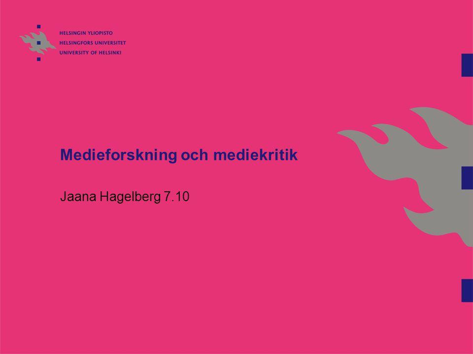 Medieforskning och mediekritik Jaana Hagelberg 7.10