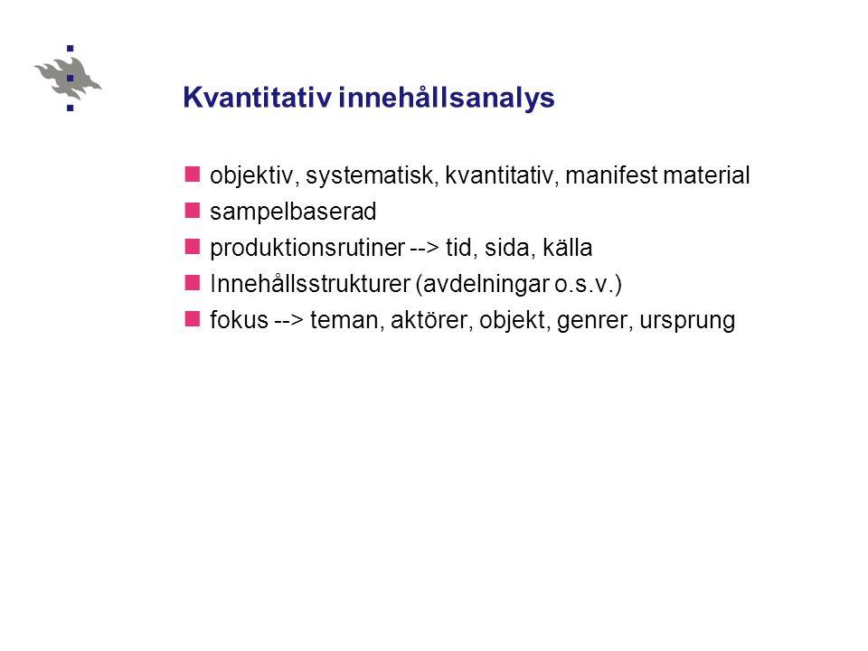 Kvantitativ innehållsanalys  objektiv, systematisk, kvantitativ, manifest material  sampelbaserad  produktionsrutiner --> tid, sida, källa  Innehå