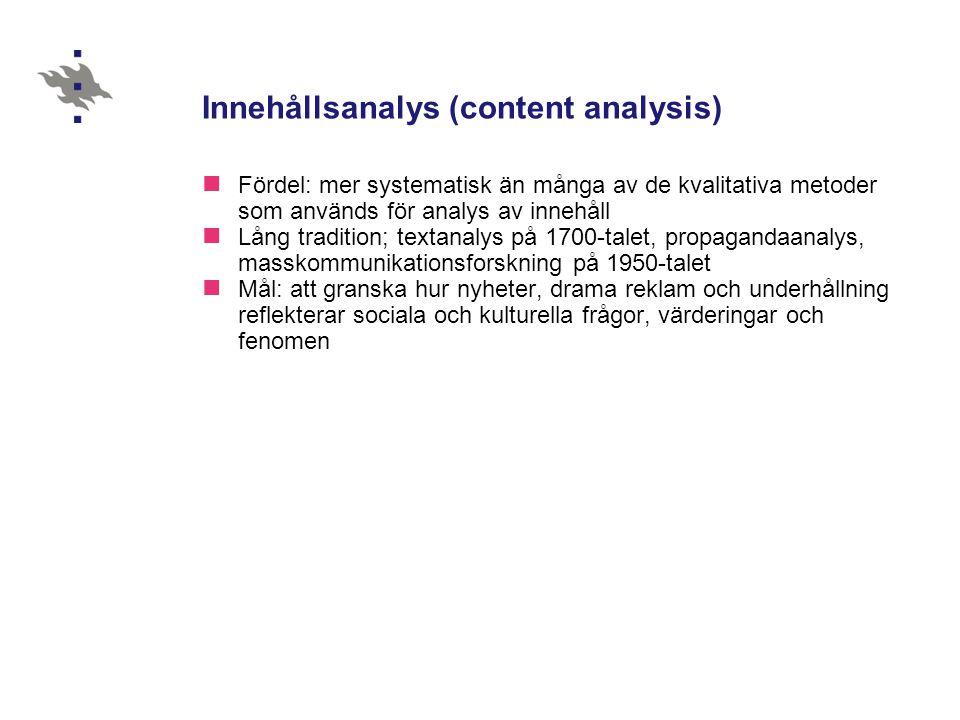 Innehållsanalys (content analysis)  Fördel: mer systematisk än många av de kvalitativa metoder som används för analys av innehåll  Lång tradition; t