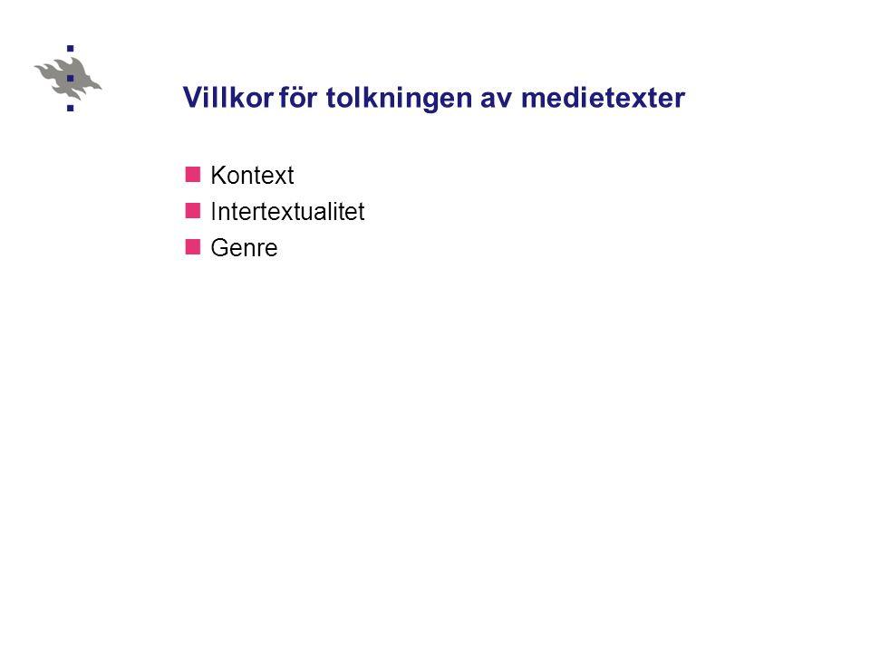 Villkor för tolkningen av medietexter  Kontext  Intertextualitet  Genre