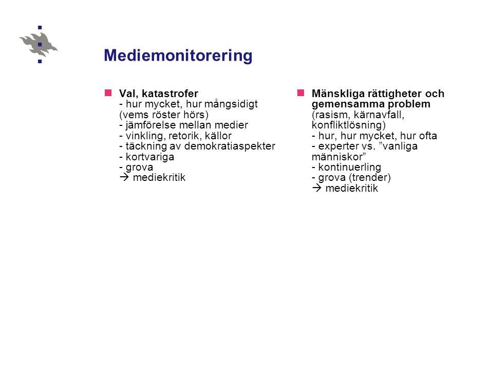Mediemonitorering  Val, katastrofer - hur mycket, hur mångsidigt (vems röster hörs) - jämförelse mellan medier - vinkling, retorik, källor - täckning
