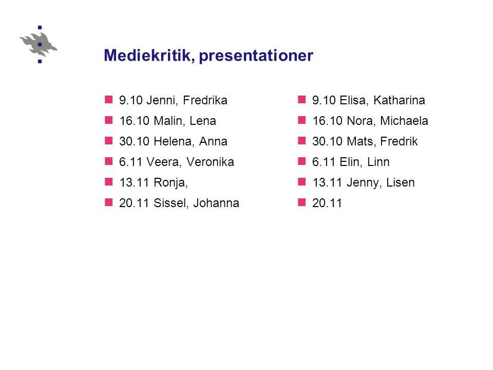 Mediekritik, presentationer  9.10 Jenni, Fredrika  16.10 Malin, Lena  30.10 Helena, Anna  6.11 Veera, Veronika  13.11 Ronja,  20.11 Sissel, Joha