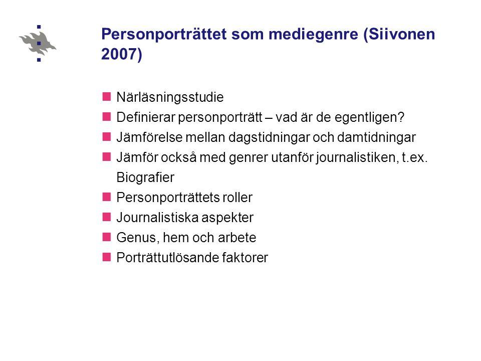 Personporträttet som mediegenre (Siivonen 2007)  Närläsningsstudie  Definierar personporträtt – vad är de egentligen?  Jämförelse mellan dagstidnin