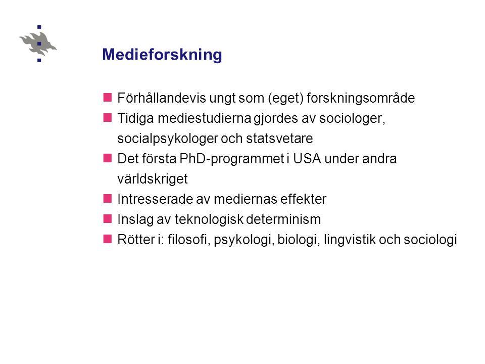 Medieforskning  Förhållandevis ungt som (eget) forskningsområde  Tidiga mediestudierna gjordes av sociologer, socialpsykologer och statsvetare  Det