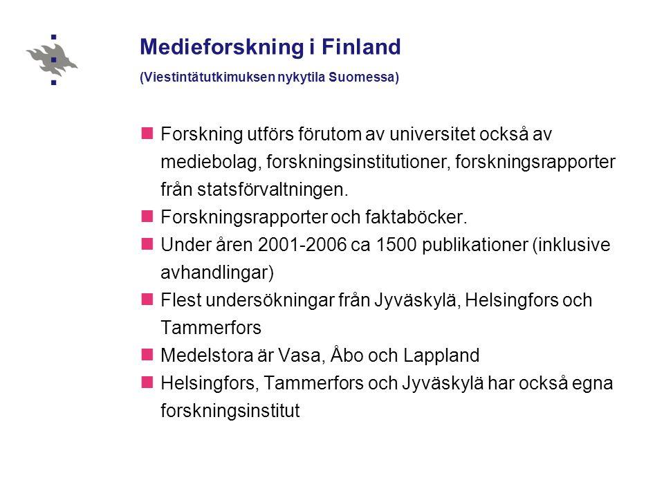 Medieforskning i Finland (Viestintätutkimuksen nykytila Suomessa)  Forskning utförs förutom av universitet också av mediebolag, forskningsinstitution