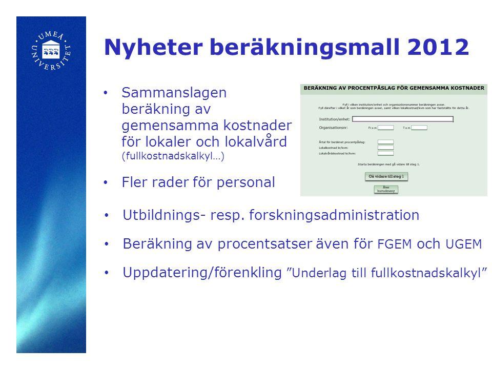 • Sammanslagen beräkning av gemensamma kostnader för lokaler och lokalvård (fullkostnadskalkyl…) • Fler rader för personal Nyheter beräkningsmall 2012 • Utbildnings- resp.
