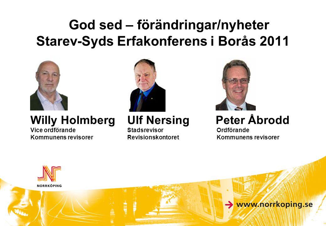 God sed – förändringar/nyheter Starev-Syds Erfakonferens i Borås 2011 Willy Holmberg Ulf Nersing Peter Åbrodd Vice ordförande Stadsrevisor Ordförande