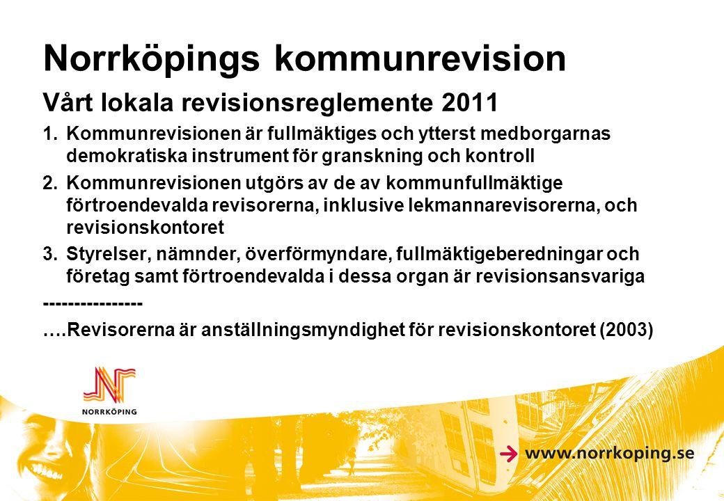 Norrköpings kommunrevision Vårt lokala revisionsreglemente 2011 1.Kommunrevisionen är fullmäktiges och ytterst medborgarnas demokratiska instrument fö