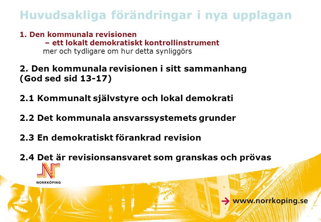 Huvudsakliga förändringar i nya upplagan 1. Den kommunala revisionen – ett lokalt demokratiskt kontrollinstrument mer och tydligare om hur detta synli