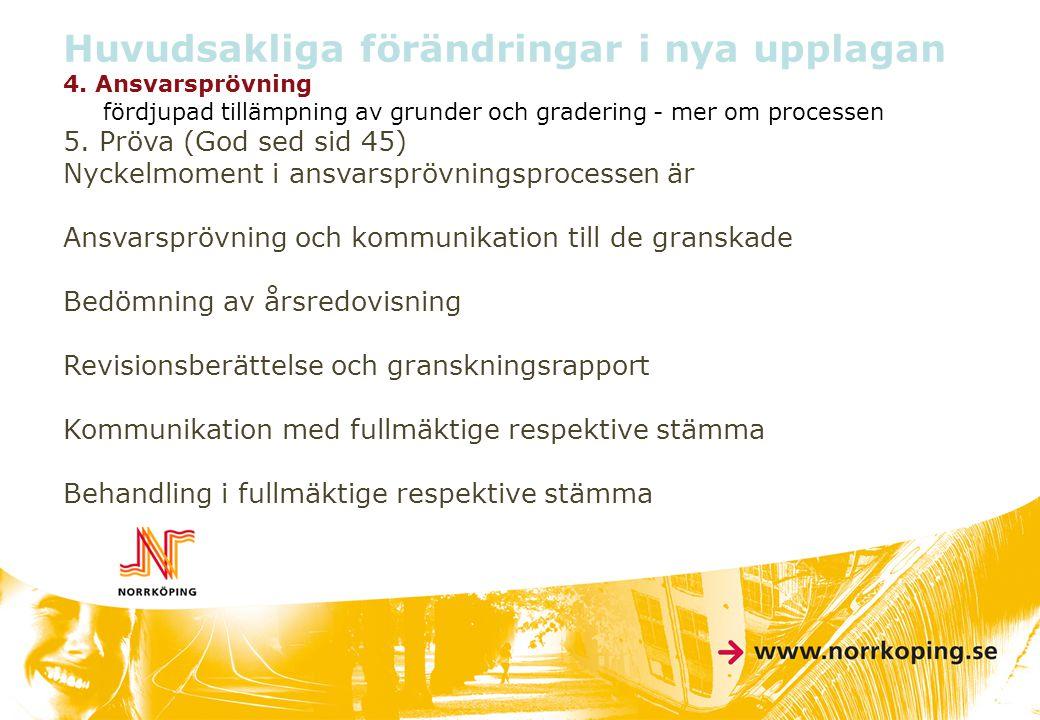 Huvudsakliga förändringar i nya upplagan 4. Ansvarsprövning fördjupad tillämpning av grunder och gradering - mer om processen 5. Pröva (God sed sid 45