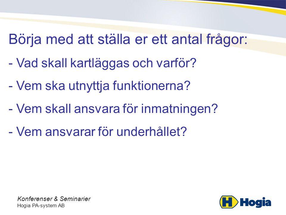 Konferenser & Seminarier Hogia PA-system AB Börja med att ställa er ett antal frågor: - Vad skall kartläggas och varför.