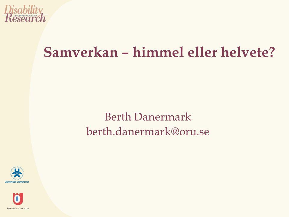 Samverkan – himmel eller helvete? Berth Danermark berth.danermark@oru.se
