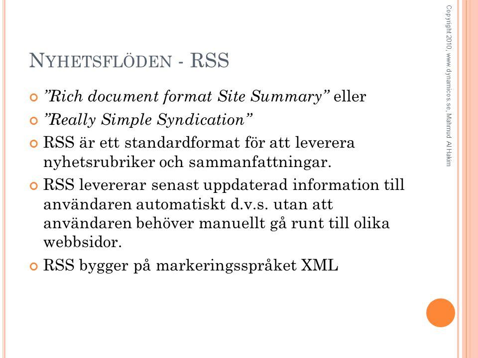 N YHETSFLÖDEN - RSS Rich document format Site Summary eller Really Simple Syndication RSS är ett standardformat för att leverera nyhetsrubriker och sammanfattningar.