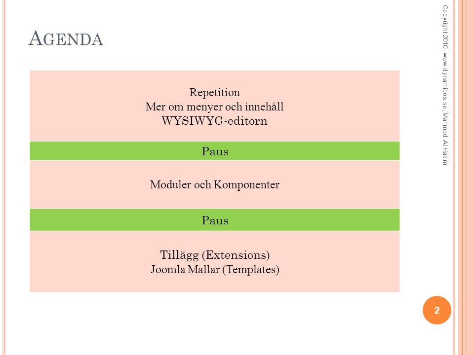 A GENDA 2 Repetition Mer om menyer och innehåll WYSIWYG-editorn Paus Moduler och Komponenter Paus Tillägg (Extensions) Joomla Mallar (Templates) Copyright 2010, www.dynamicos.se, Mahmud Al Hakim