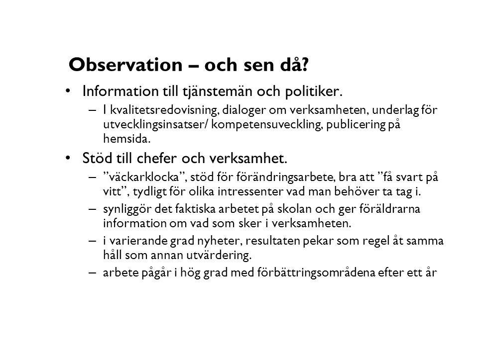 Observation – och sen då? • Information till tjänstemän och politiker. – I kvalitetsredovisning, dialoger om verksamheten, underlag för utvecklingsins