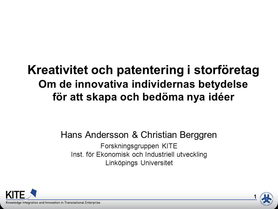 1 Kreativitet och patentering i storföretag Om de innovativa individernas betydelse för att skapa och bedöma nya idéer Hans Andersson & Christian Berggren Forskningsgruppen KITE Inst.