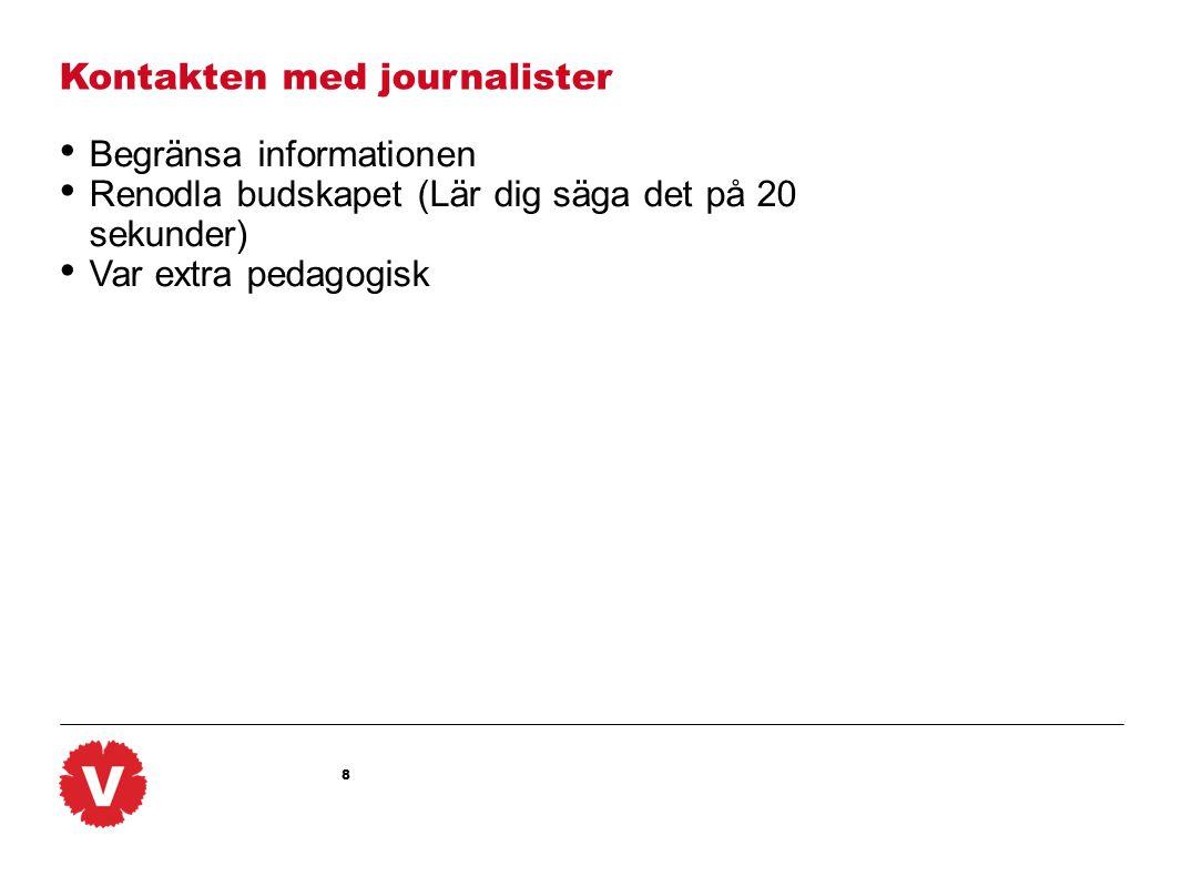 9 Kontakten med journalister Vad gör ni när journalisterna ringer.