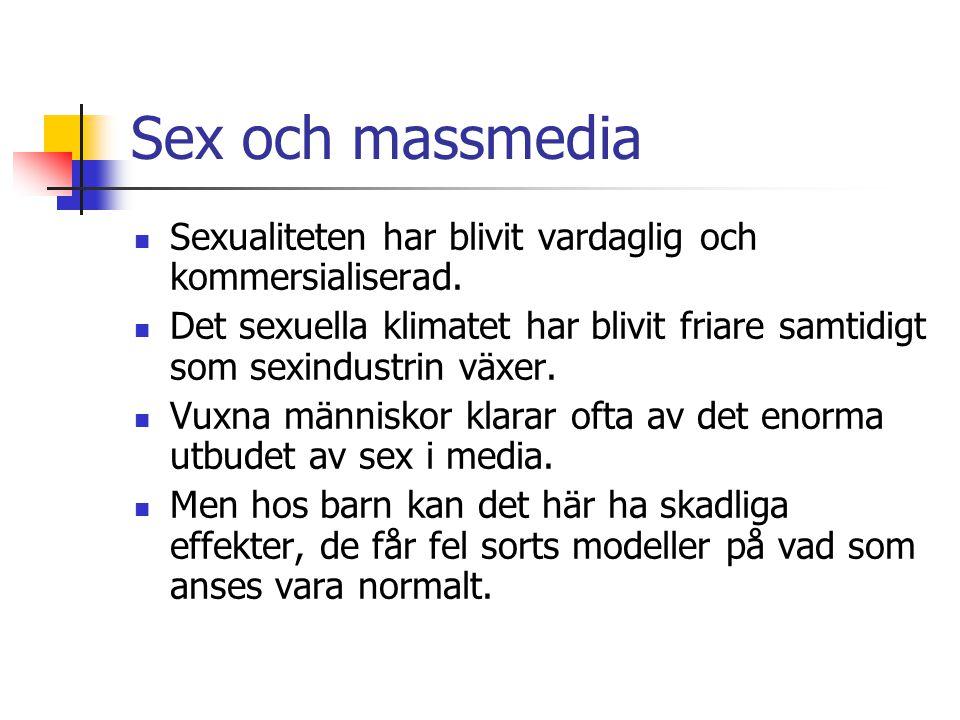 Sex och massmedia  Sexualiteten har blivit vardaglig och kommersialiserad.