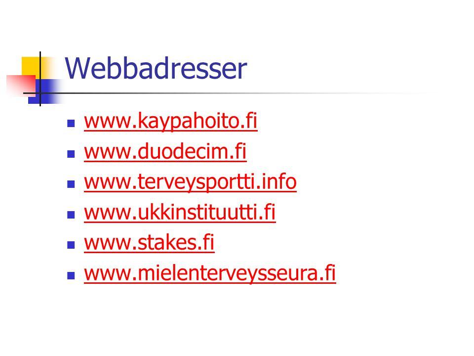 Webbadresser  www.kaypahoito.fi www.kaypahoito.fi  www.duodecim.fi www.duodecim.fi  www.terveysportti.info www.terveysportti.info  www.ukkinstituutti.fi www.ukkinstituutti.fi  www.stakes.fi www.stakes.fi  www.mielenterveysseura.fi www.mielenterveysseura.fi