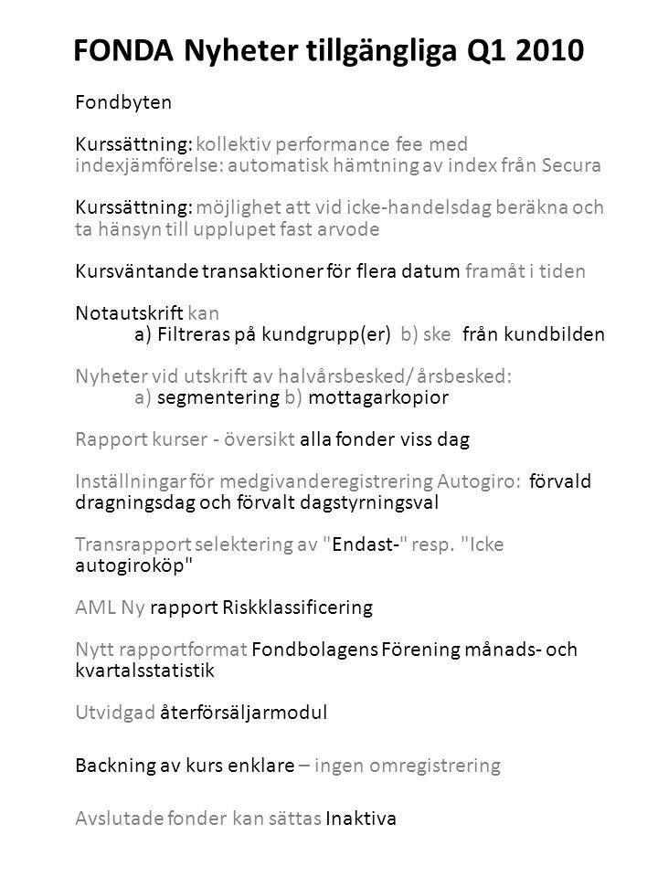 FONDA Nyheter tillgängliga Q1 2010 Fondbyten Kurssättning: kollektiv performance fee med indexjämförelse: automatisk hämtning av index från Secura Kur