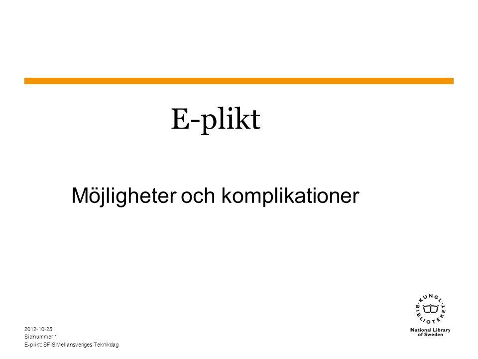 Sidnummer 2012-10-25 E-plikt: SFIS Mellansveriges Teknikdag 1 E-plikt Möjligheter och komplikationer